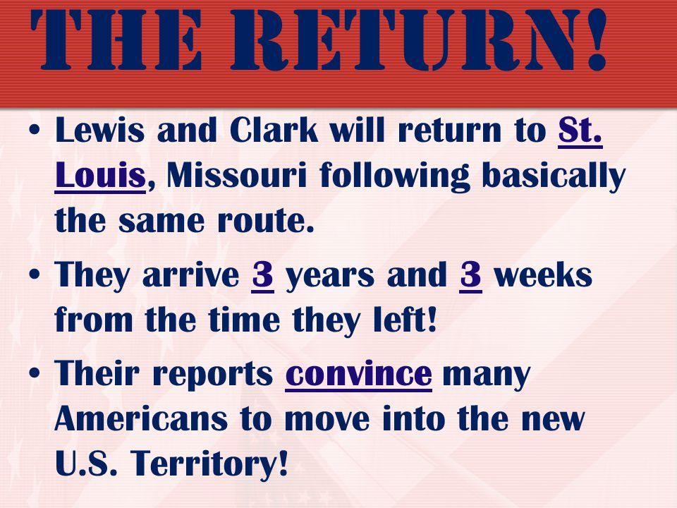 The Return! Lewis and Clark will return to St. Louis, Missouri following basically the same route.