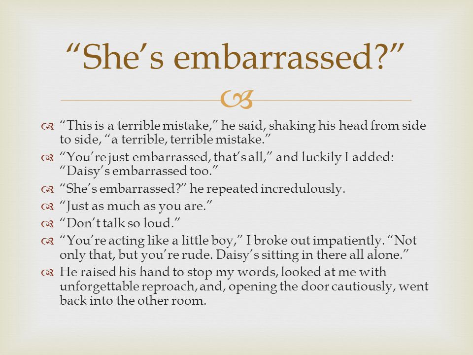 She's embarrassed This is a terrible mistake, he said, shaking his head from side to side, a terrible, terrible mistake.