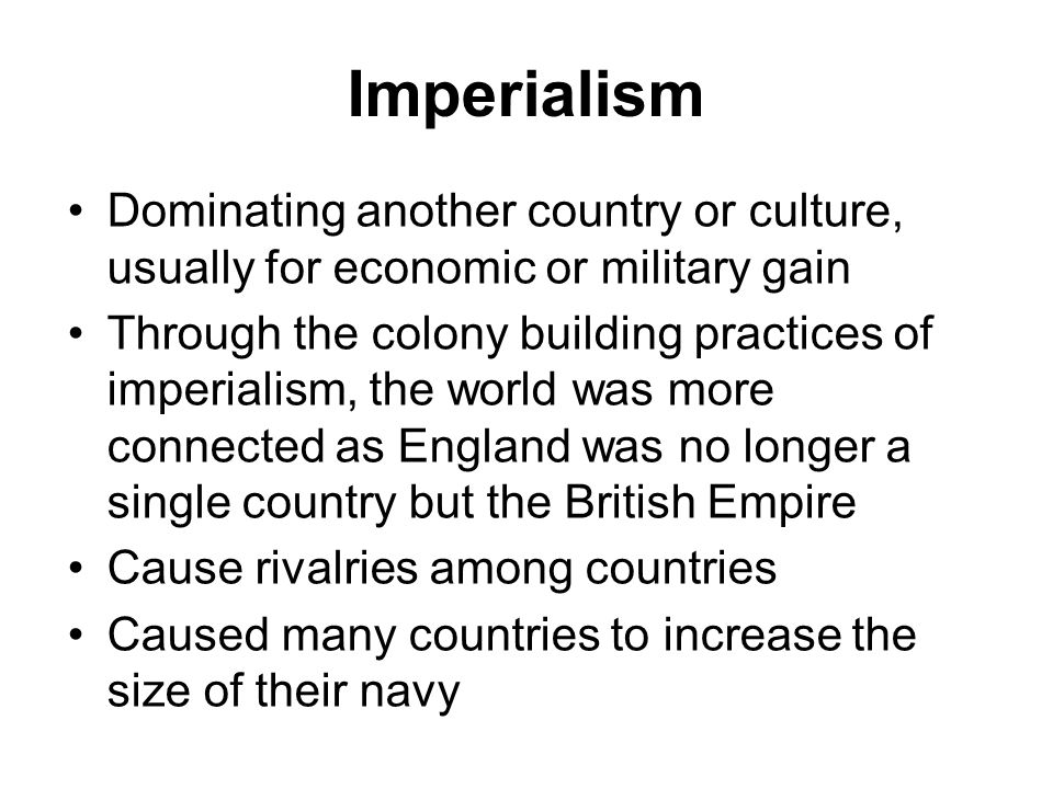 Imperialism Dominating another country or culture, usually for economic or military gain.