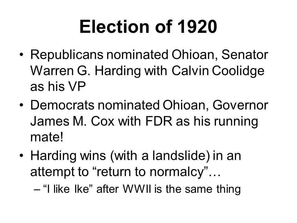 Election of 1920 Republicans nominated Ohioan, Senator Warren G. Harding with Calvin Coolidge as his VP.