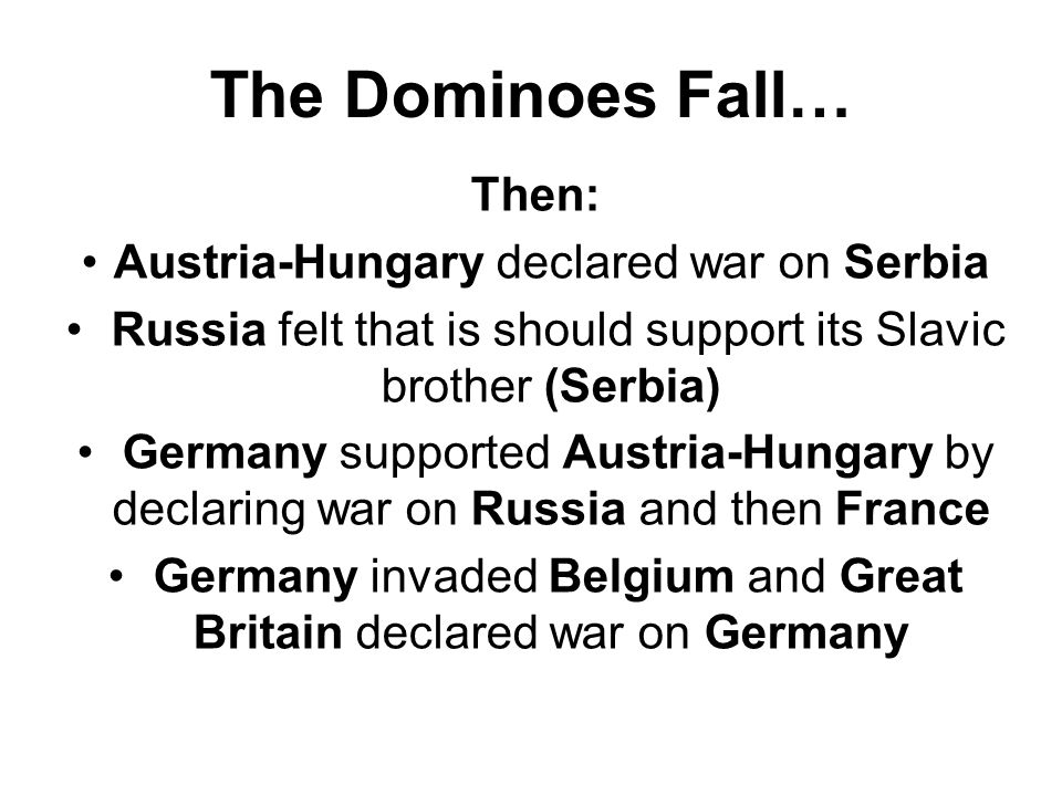 The Dominoes Fall… Then: Austria-Hungary declared war on Serbia