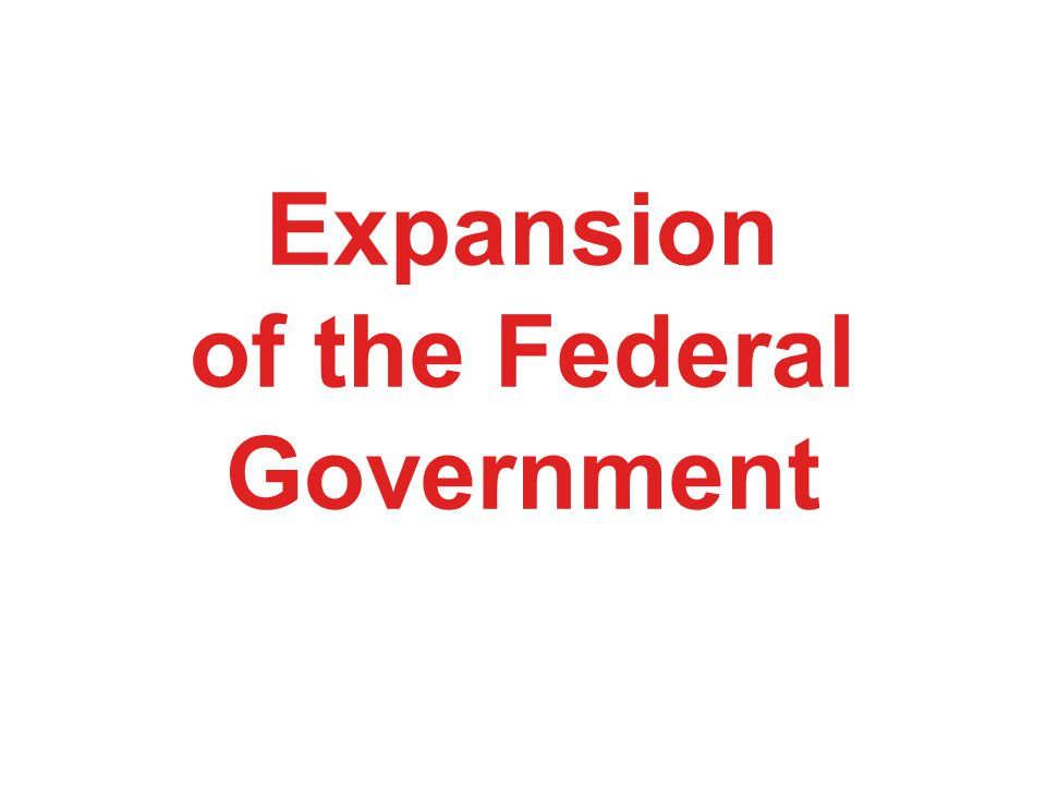 Expansion of the Federal Government