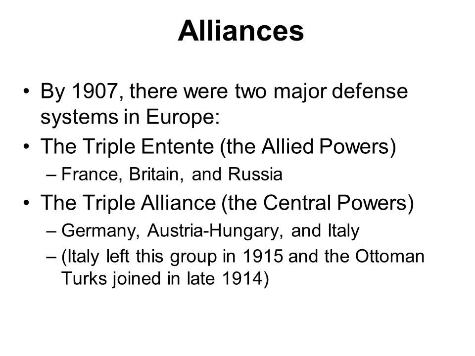 Alliances By 1907, there were two major defense systems in Europe: