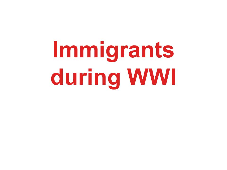 Immigrants during WWI