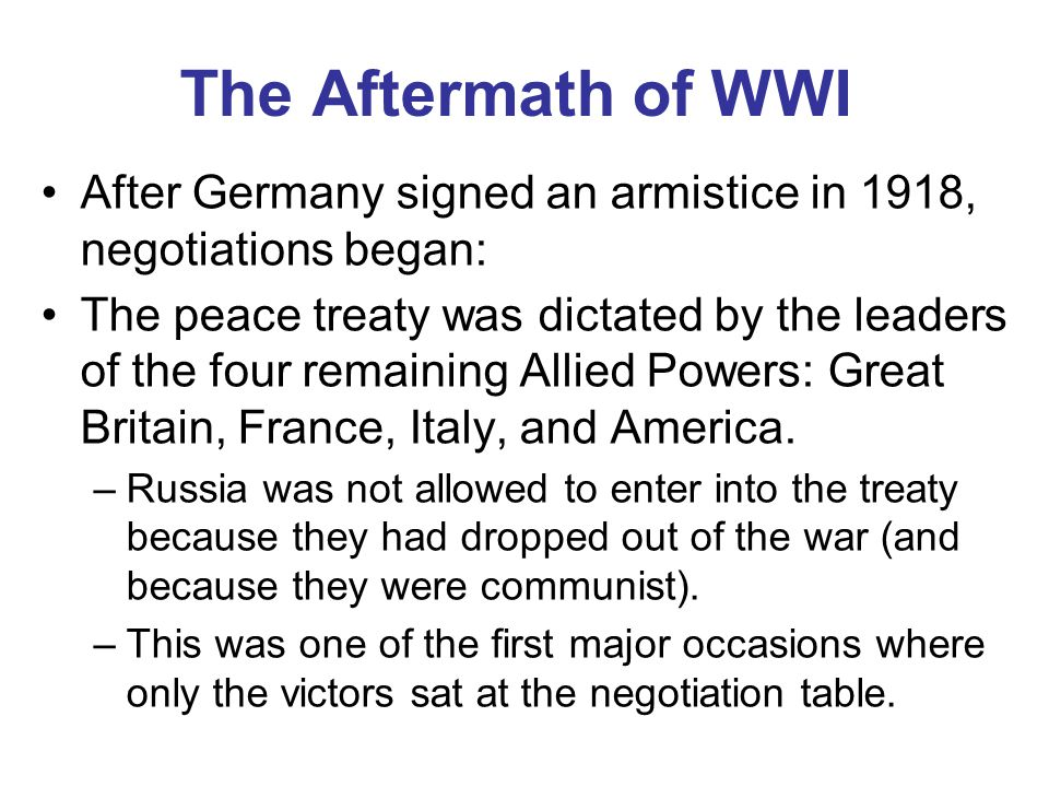 The Aftermath of WWI After Germany signed an armistice in 1918, negotiations began: