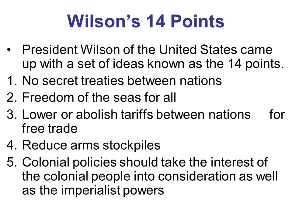 Wilson's 14 Points President Wilson of the United States came up with a set of ideas known as the 14 points.