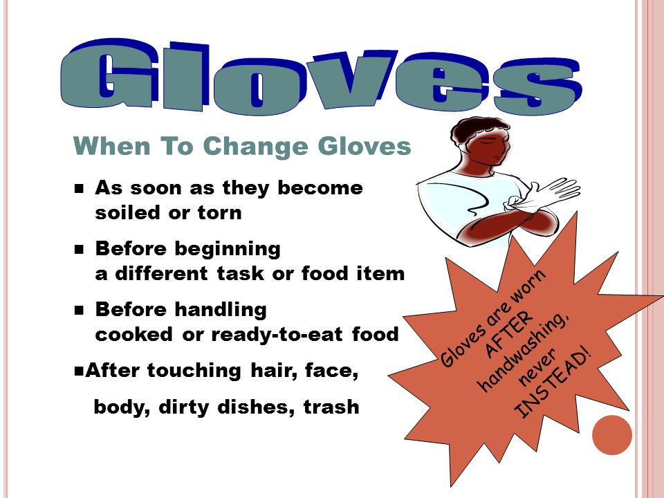 Gloves are worn AFTER handwashing, never INSTEAD!
