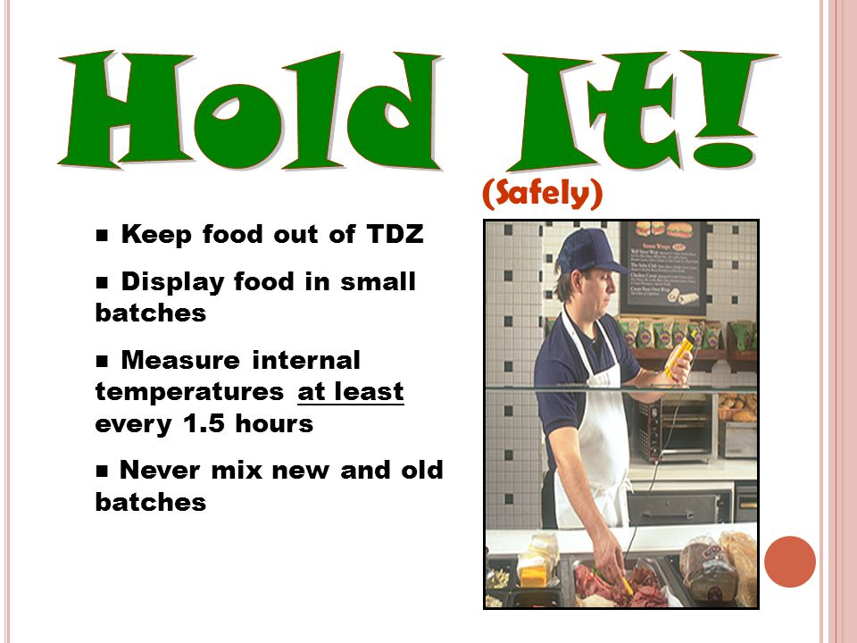 Hold It! (Safely) Keep food out of TDZ Display food in small batches