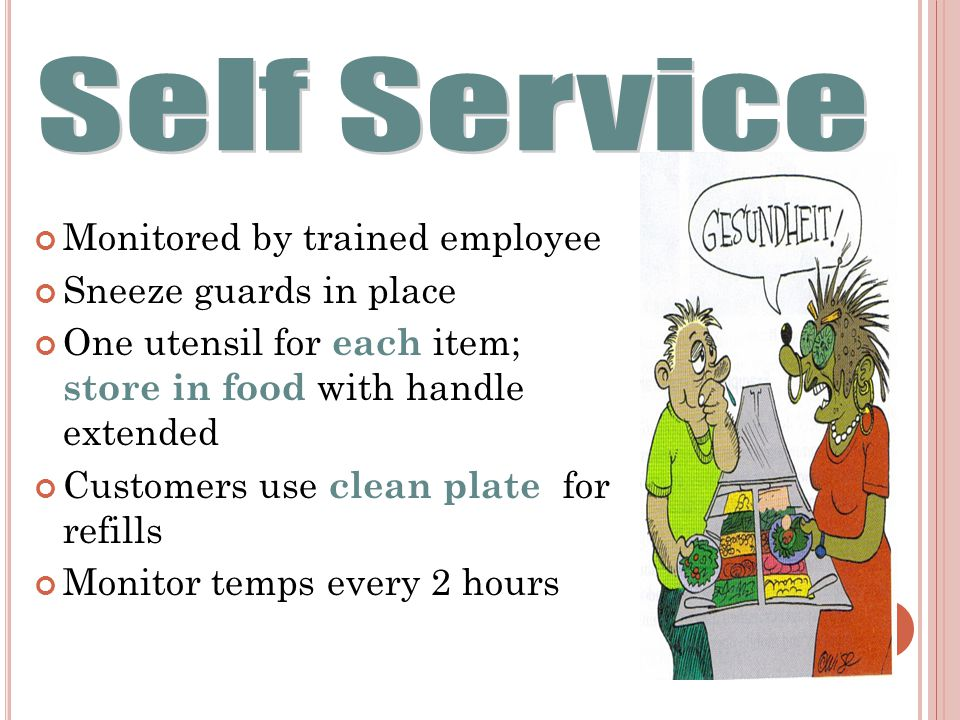 Self Service Monitored by trained employee Sneeze guards in place