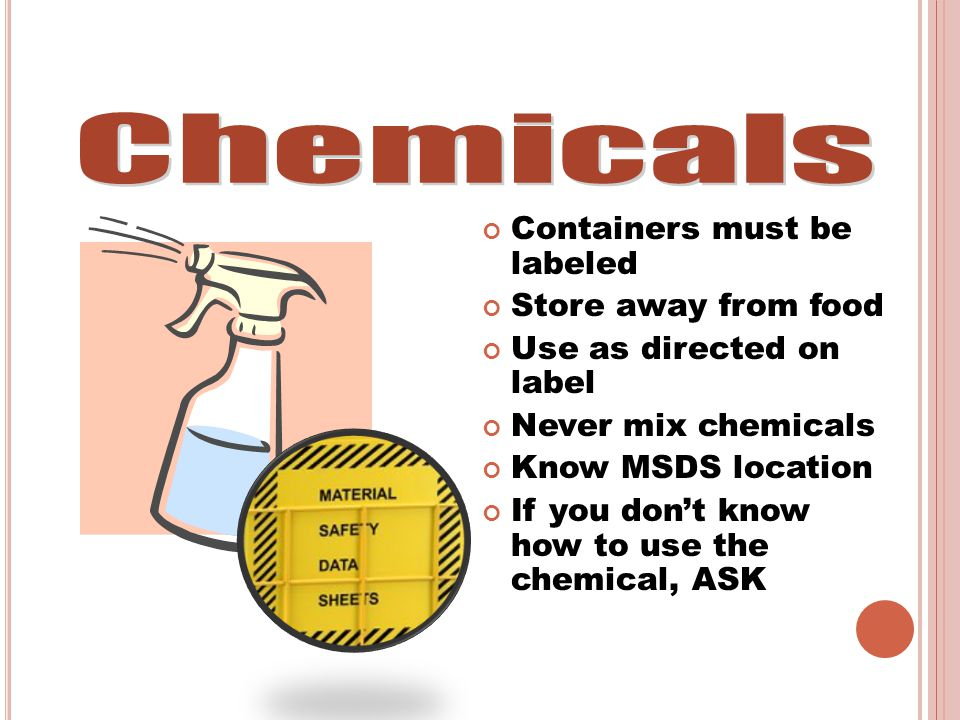 Chemicals Containers must be labeled Store away from food
