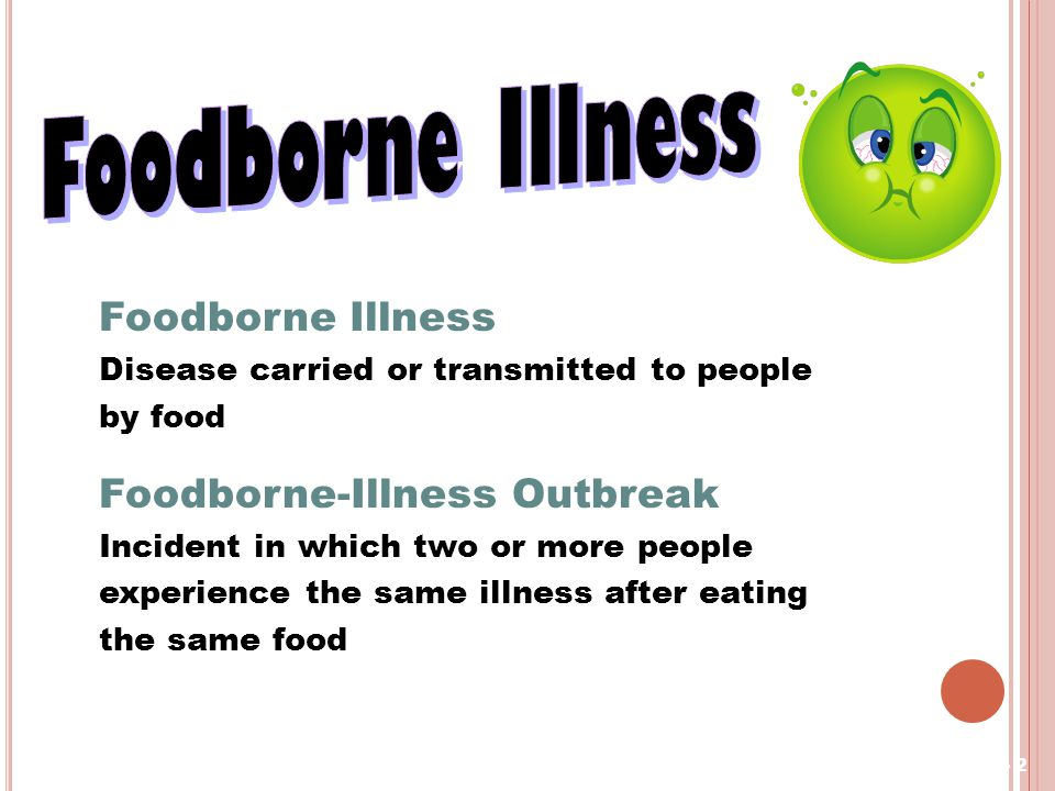 1• Providing Safe Food Foodborne Illness. Foodborne Illness Disease carried or transmitted to people by food.
