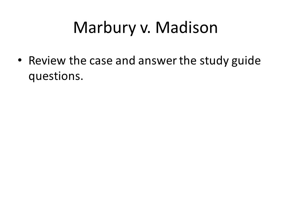 Marbury v. Madison Review the case and answer the study guide questions.