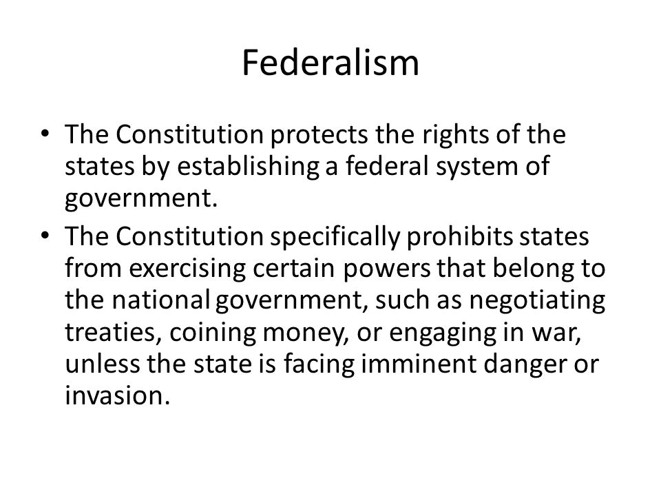 Federalism The Constitution protects the rights of the states by establishing a federal system of government.