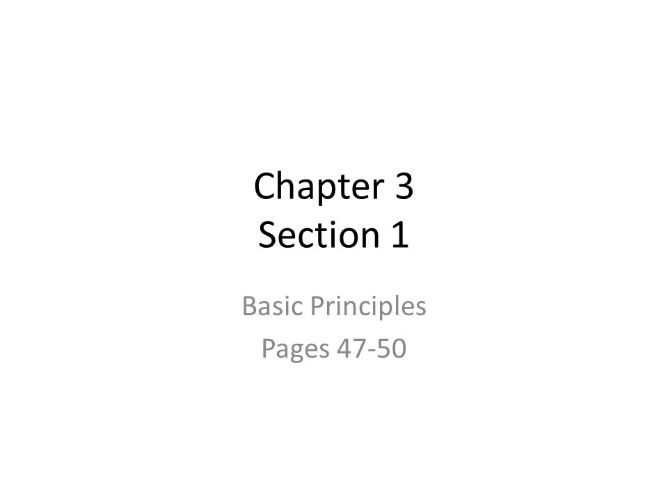 Basic Principles Pages 47-50