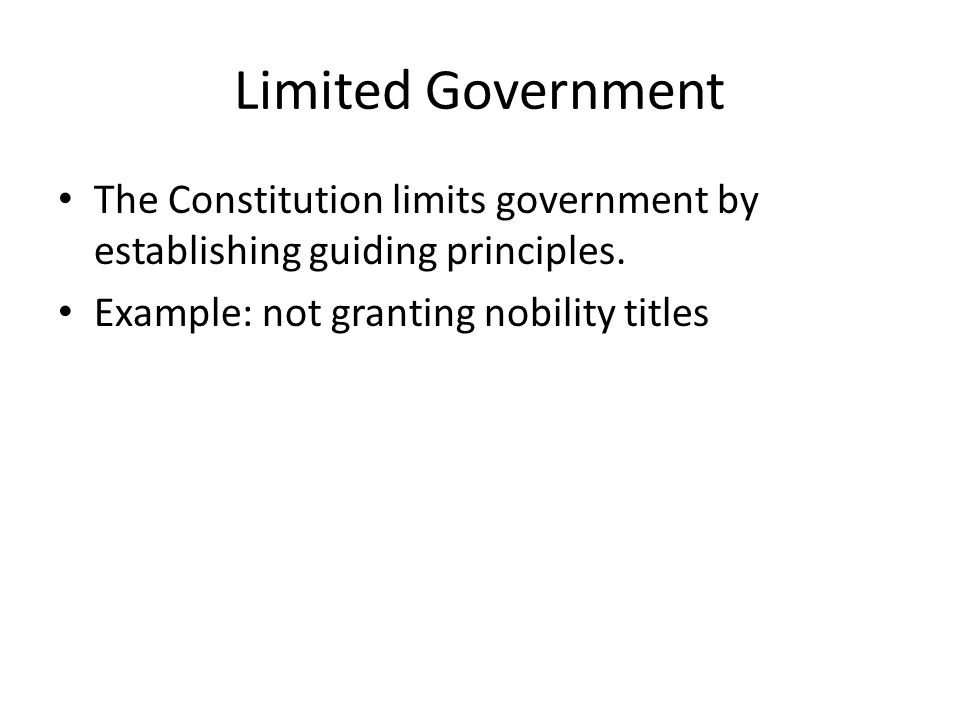 Limited Government The Constitution limits government by establishing guiding principles.