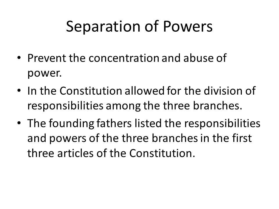 Separation of Powers Prevent the concentration and abuse of power.