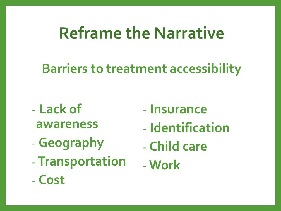 Reframe the Narrative Barriers to treatment accessibility