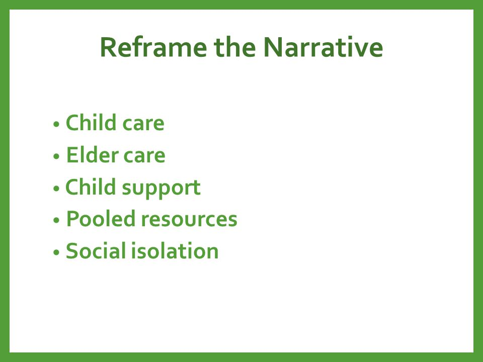 Reframe the Narrative Child care Elder care Child support