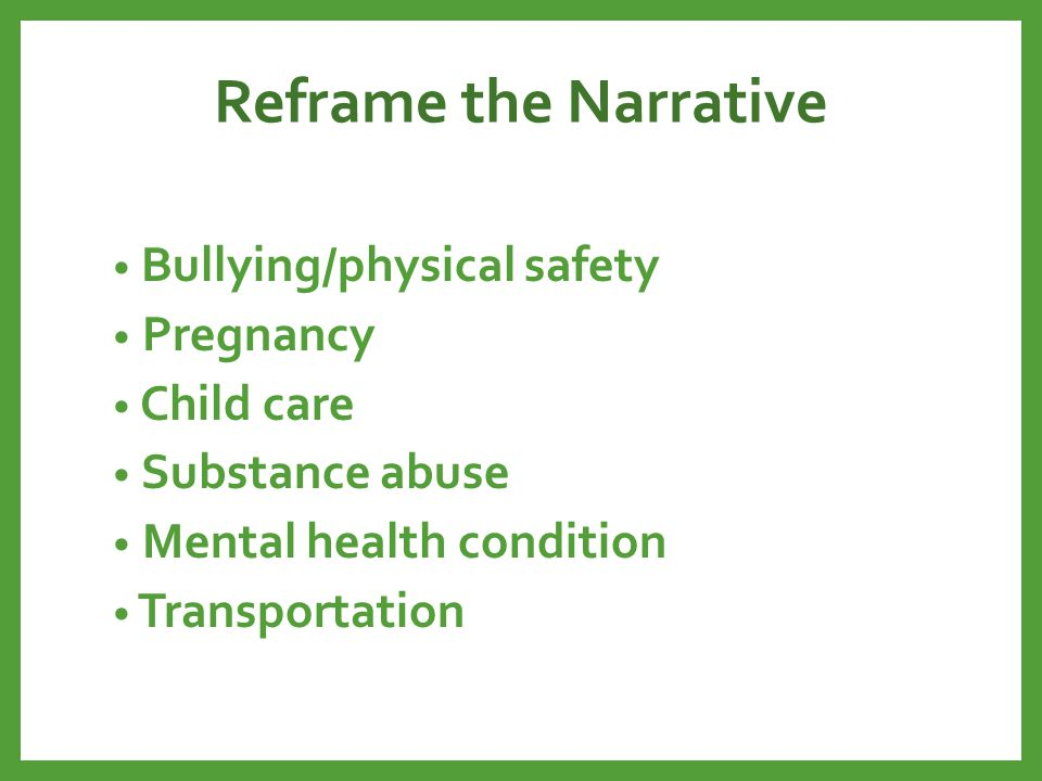 Reframe the Narrative Bullying/physical safety Pregnancy Child care