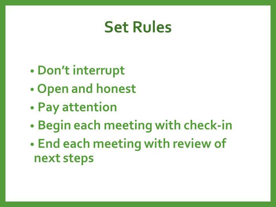 Set Rules Don't interrupt Open and honest Pay attention