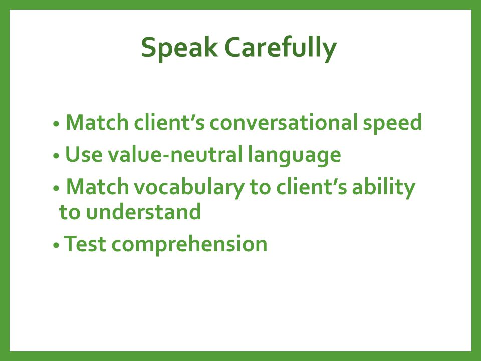 Speak Carefully Match client's conversational speed