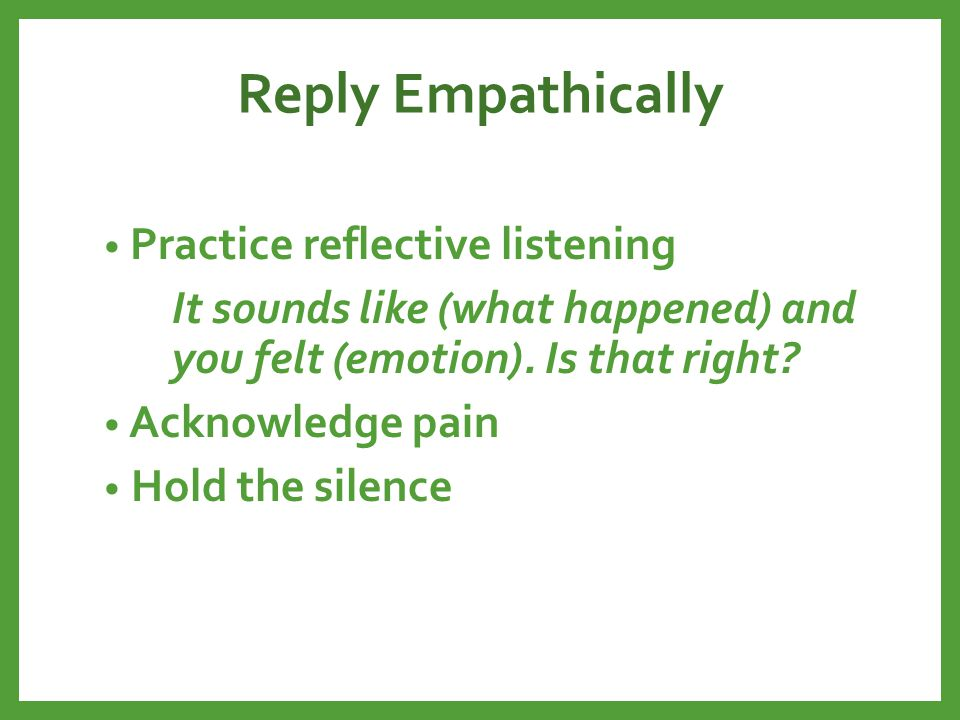 Reply Empathically Practice reflective listening