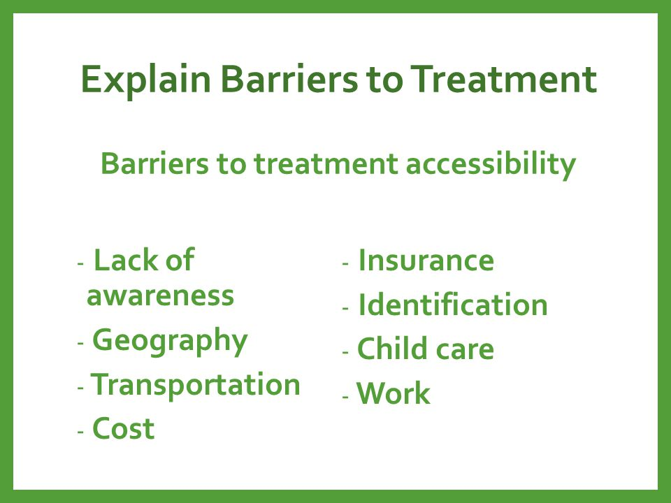 Explain Barriers to Treatment Barriers to treatment accessibility