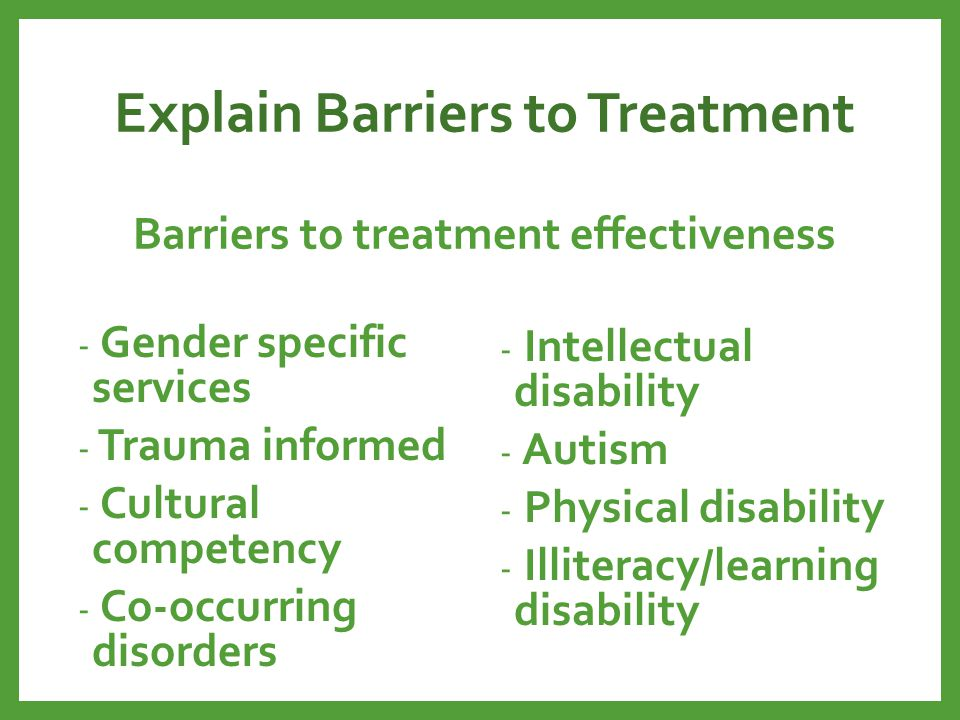 Explain Barriers to Treatment Barriers to treatment effectiveness