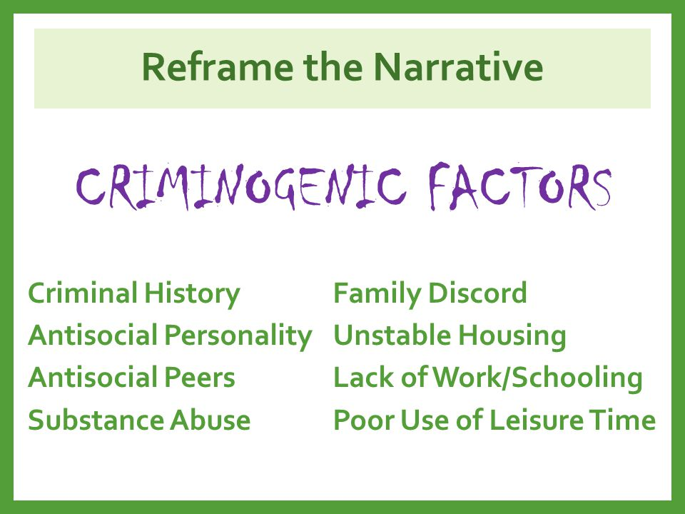 CRIMINOGENIC FACTORS Reframe the Narrative