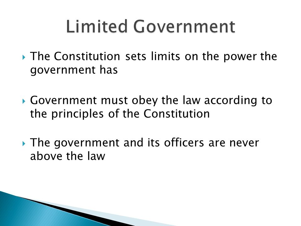 Limited Government The Constitution sets limits on the power the government has.