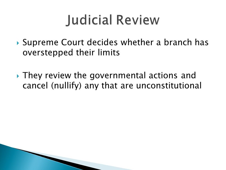Judicial Review Supreme Court decides whether a branch has overstepped their limits.