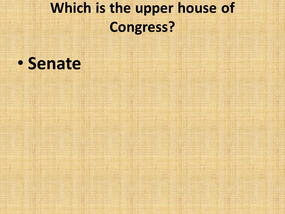 Which is the upper house of Congress