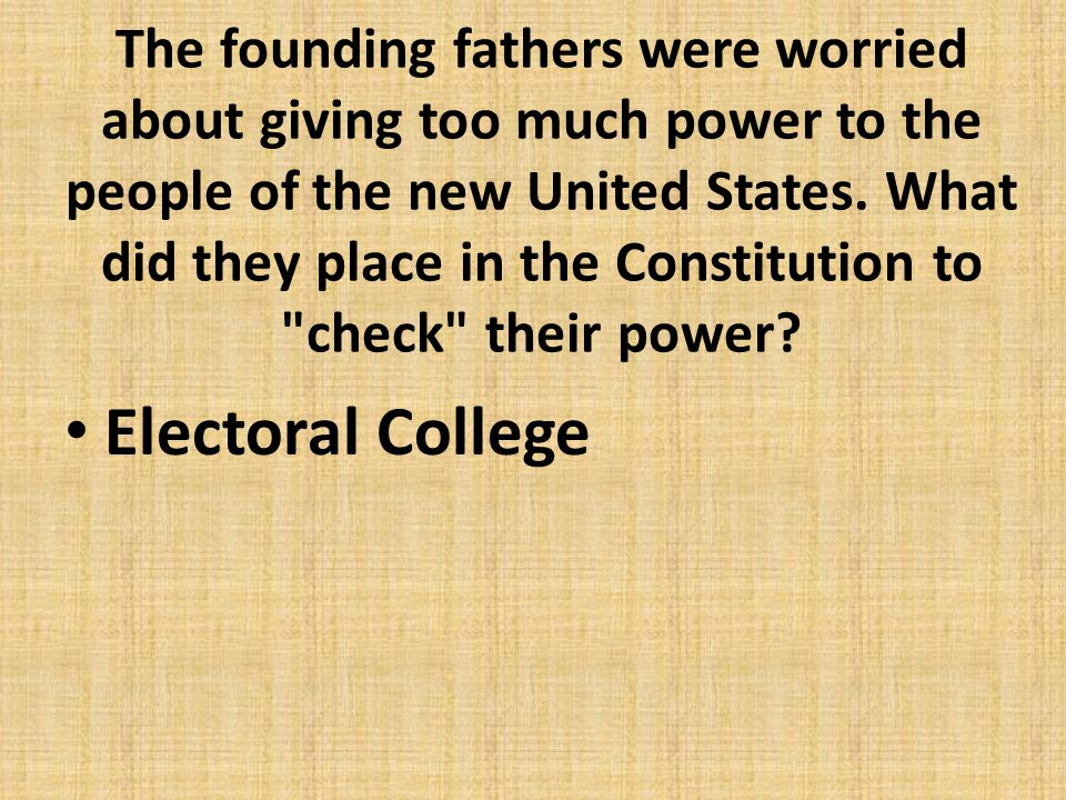 The founding fathers were worried about giving too much power to the people of the new United States. What did they place in the Constitution to check their power