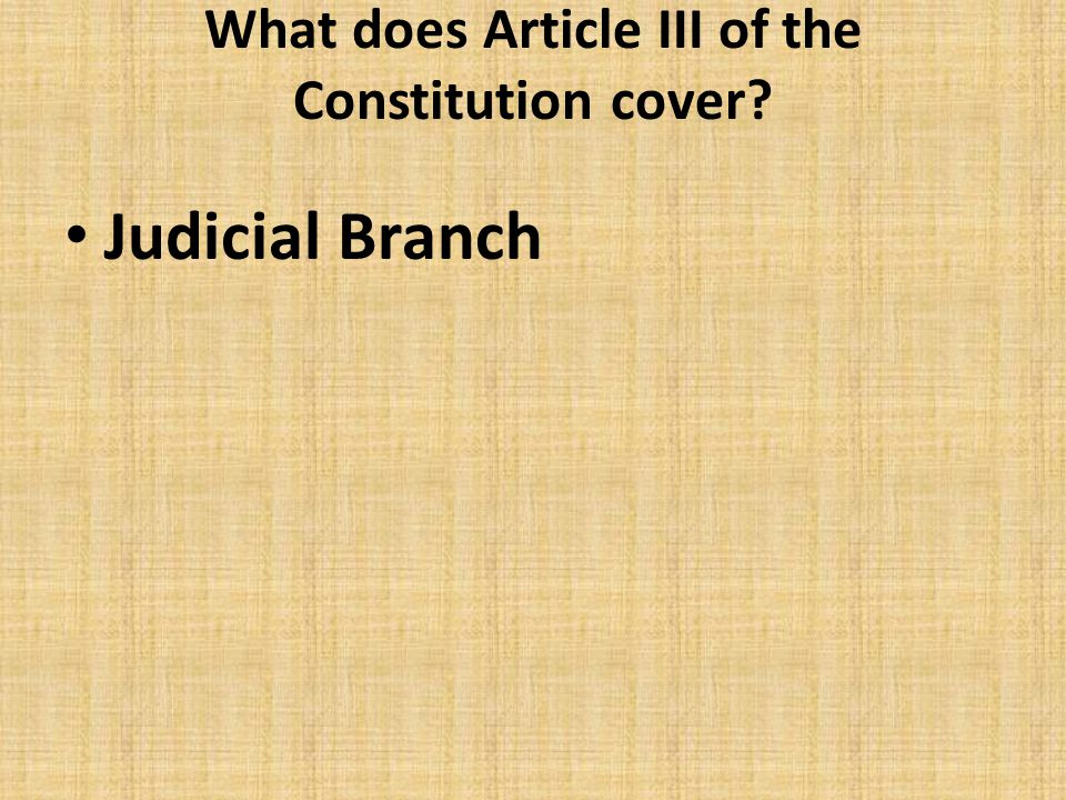 What does Article III of the Constitution cover