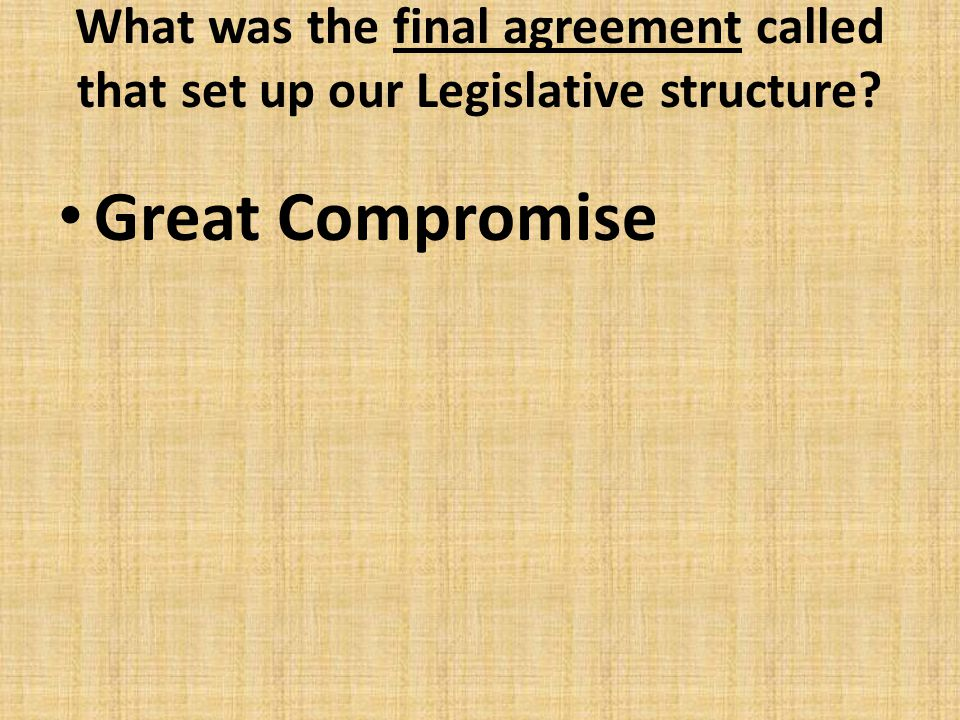 What was the final agreement called that set up our Legislative structure