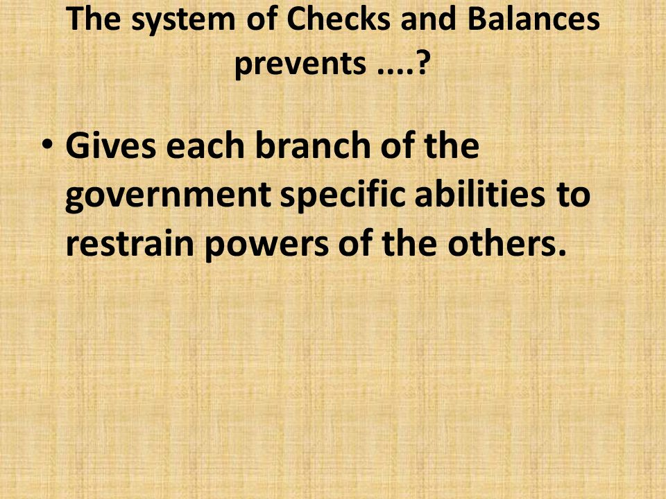 The system of Checks and Balances prevents ....