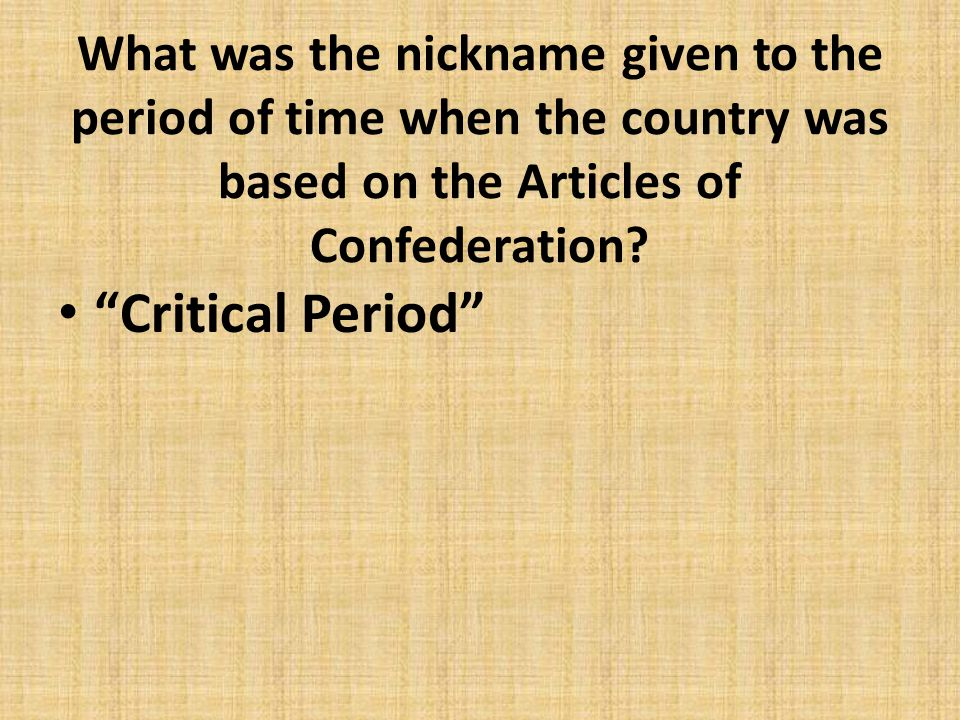 What was the nickname given to the period of time when the country was based on the Articles of Confederation
