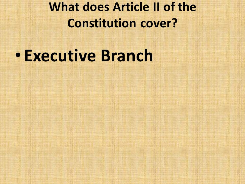 What does Article II of the Constitution cover