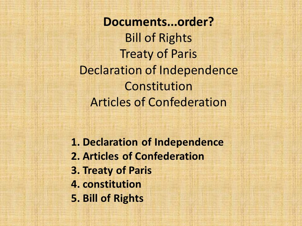 Documents...order Bill of Rights Treaty of Paris Declaration of Independence Constitution Articles of Confederation