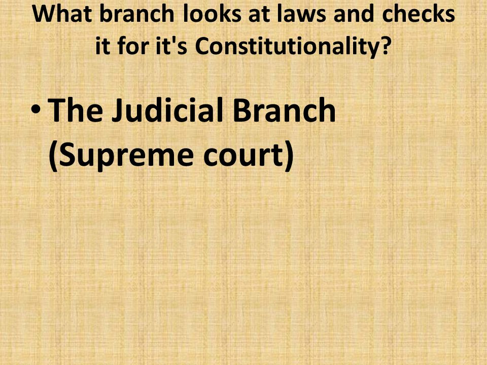 What branch looks at laws and checks it for it s Constitutionality