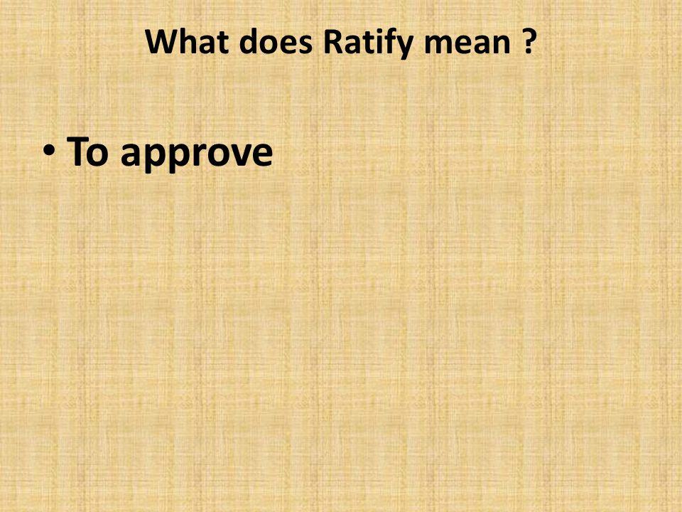 What does Ratify mean To approve
