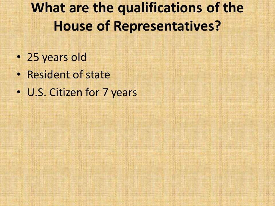 What are the qualifications of the House of Representatives