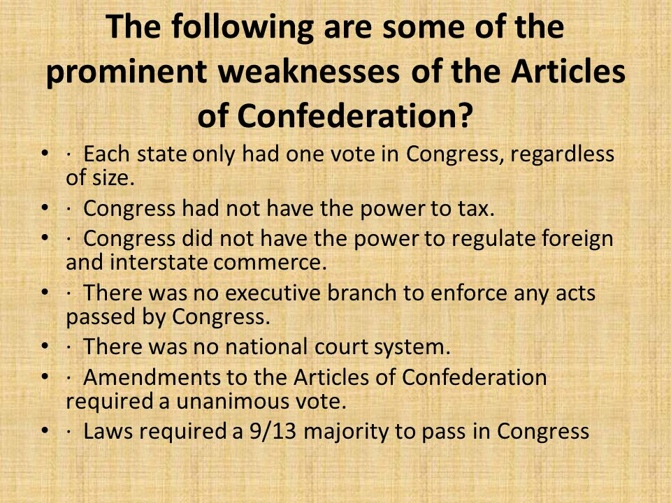 The following are some of the prominent weaknesses of the Articles of Confederation