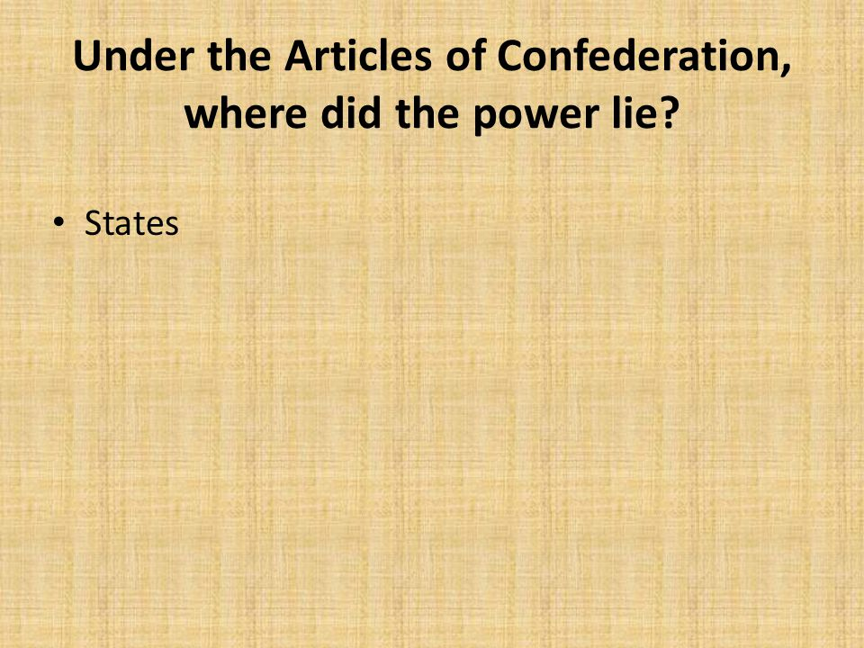 Under the Articles of Confederation, where did the power lie