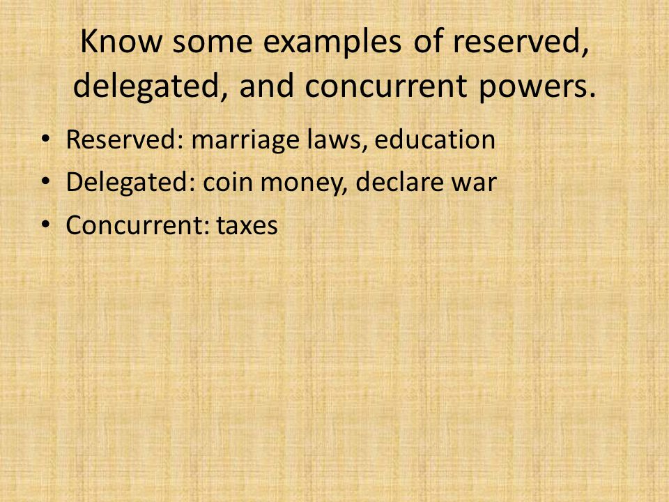 Know some examples of reserved, delegated, and concurrent powers.
