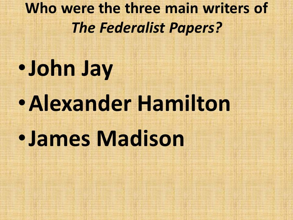 Who were the three main writers of The Federalist Papers