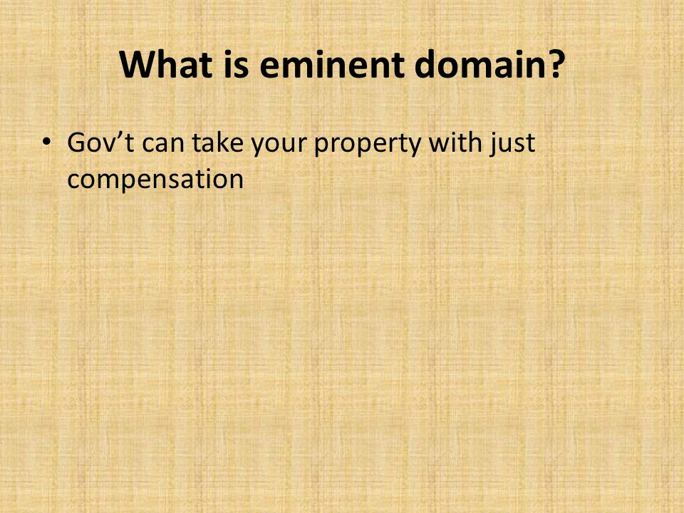 What is eminent domain Gov't can take your property with just compensation