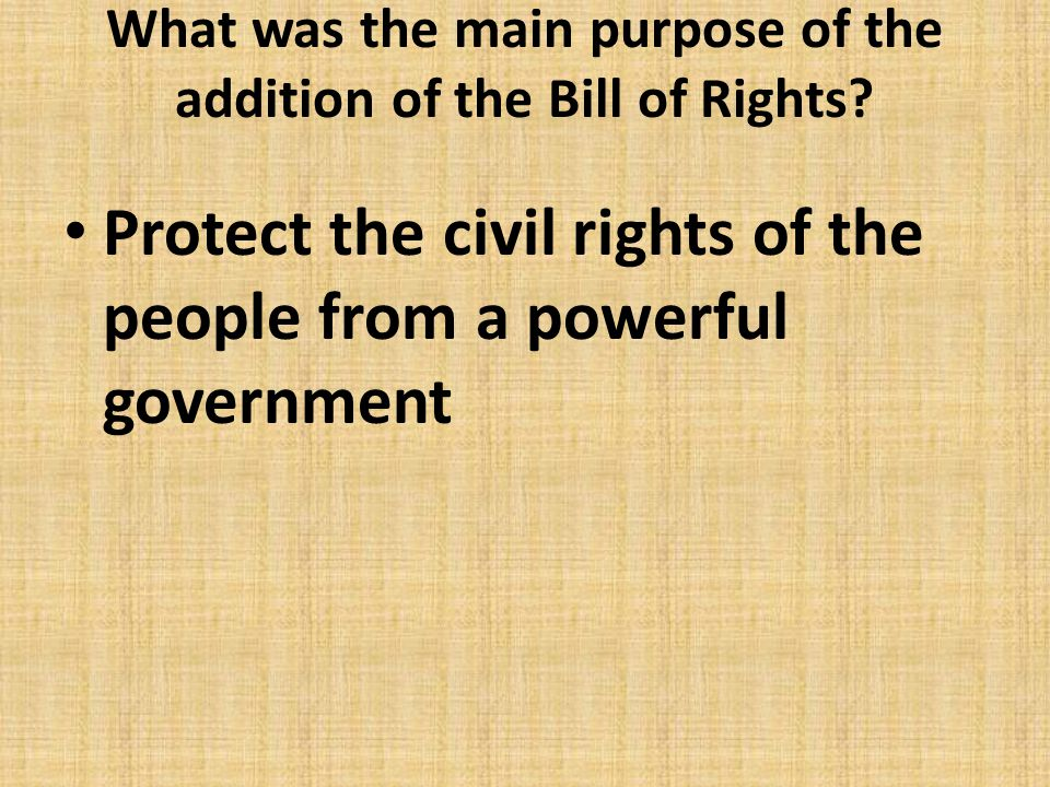 What was the main purpose of the addition of the Bill of Rights