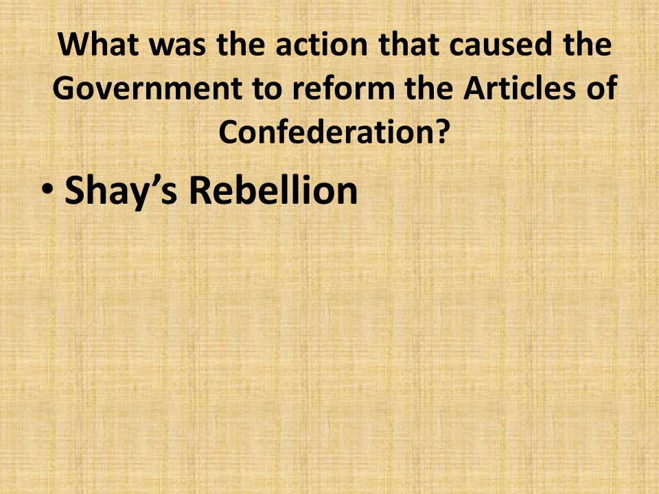 What was the action that caused the Government to reform the Articles of Confederation