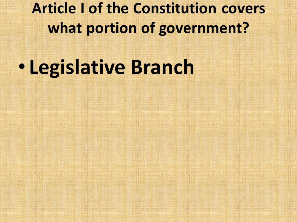 Article I of the Constitution covers what portion of government